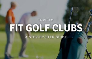 How to Fit Golf Clubs